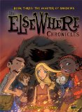 The Elsewhere Chronicles: The Master of Shadows (Book 3)