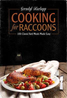 Grendyl Harlapp: Cooking for Raccoons